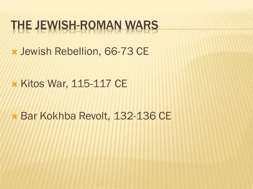 The Jewish-Roman Wars Jewish Rebellion, 66-73 CE Kitos War, 115-117 CE