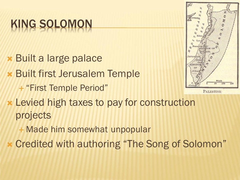 King solomon Built a large palace Built first Jerusalem Temple