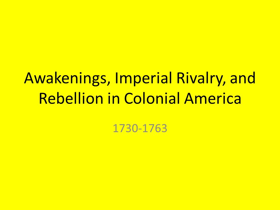 Awakenings, Imperial Rivalry, and Rebellion in Colonial America