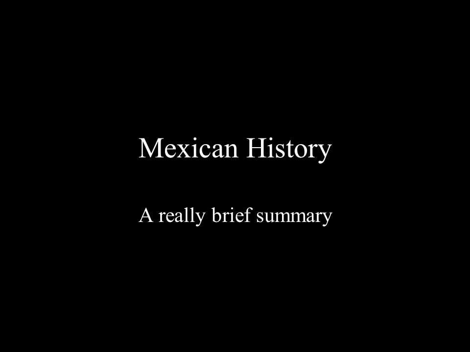 Mexican History A really brief summary