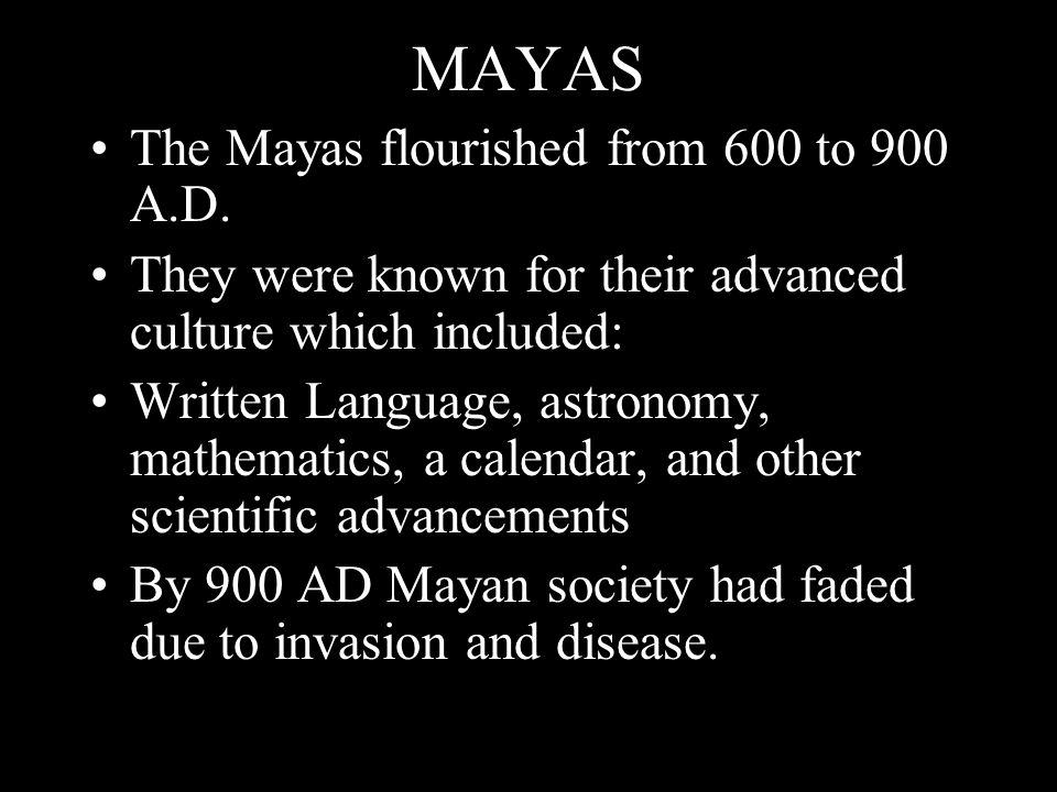 MAYAS The Mayas flourished from 600 to 900 A.D.