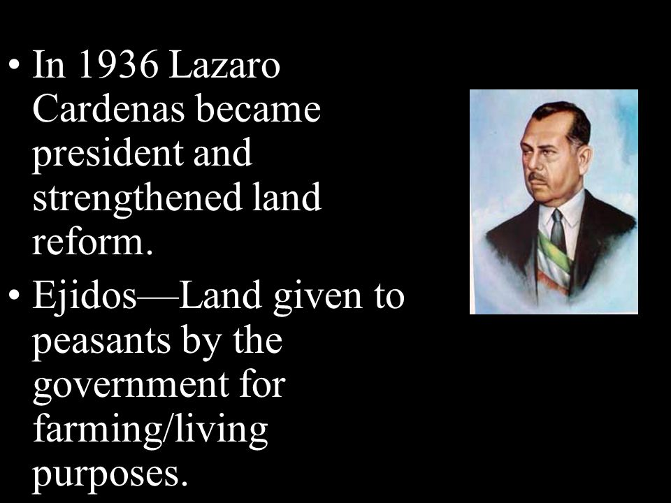 In 1936 Lazaro Cardenas became president and strengthened land reform.