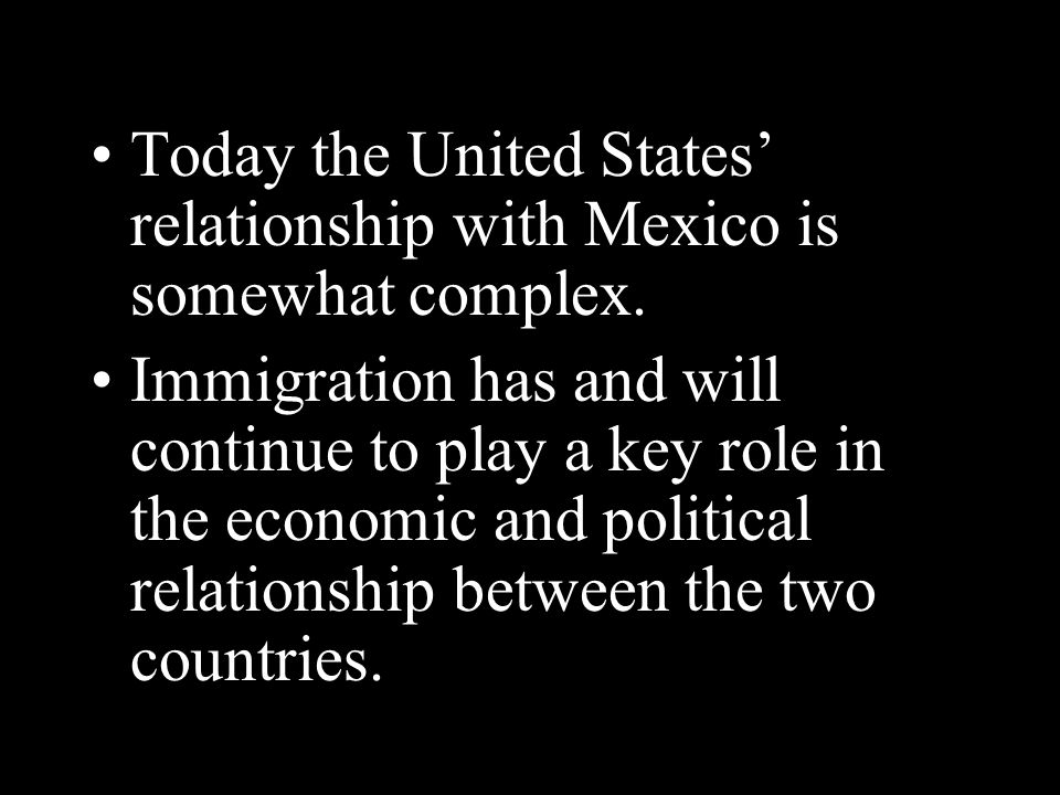 Today the United States' relationship with Mexico is somewhat complex.
