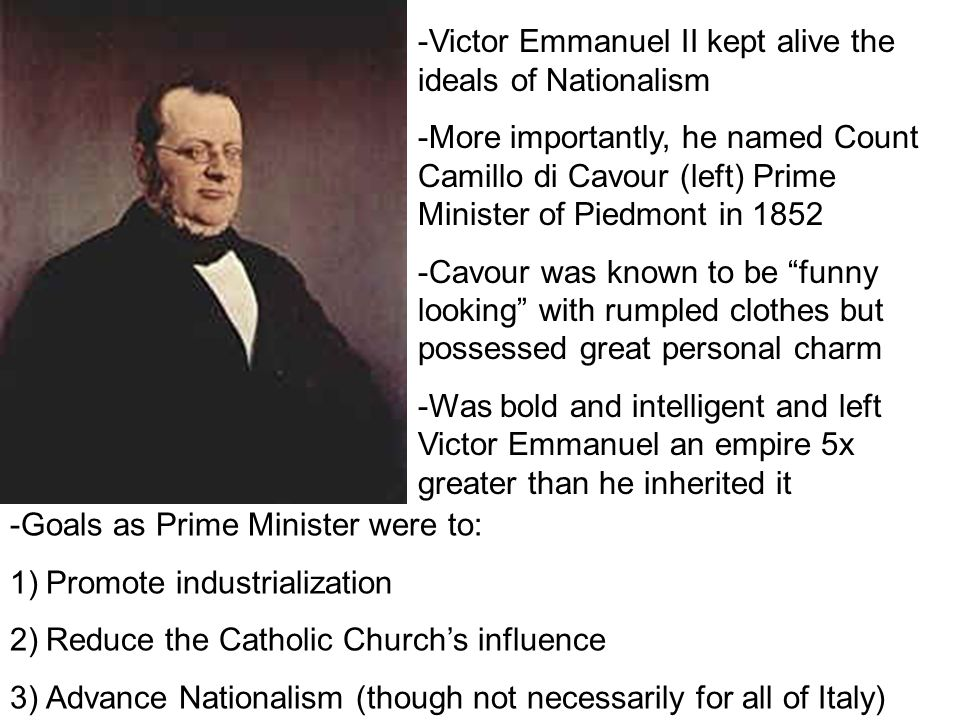 -Victor Emmanuel II kept alive the ideals of Nationalism