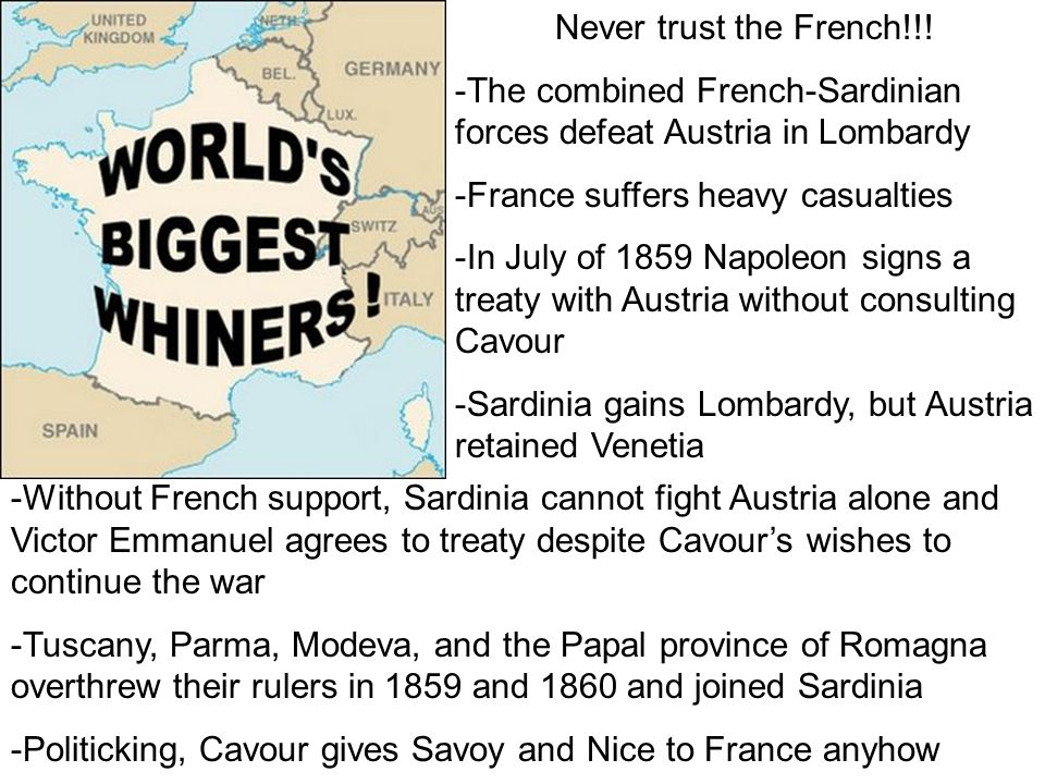 Never trust the French!!! -The combined French-Sardinian forces defeat Austria in Lombardy. -France suffers heavy casualties.