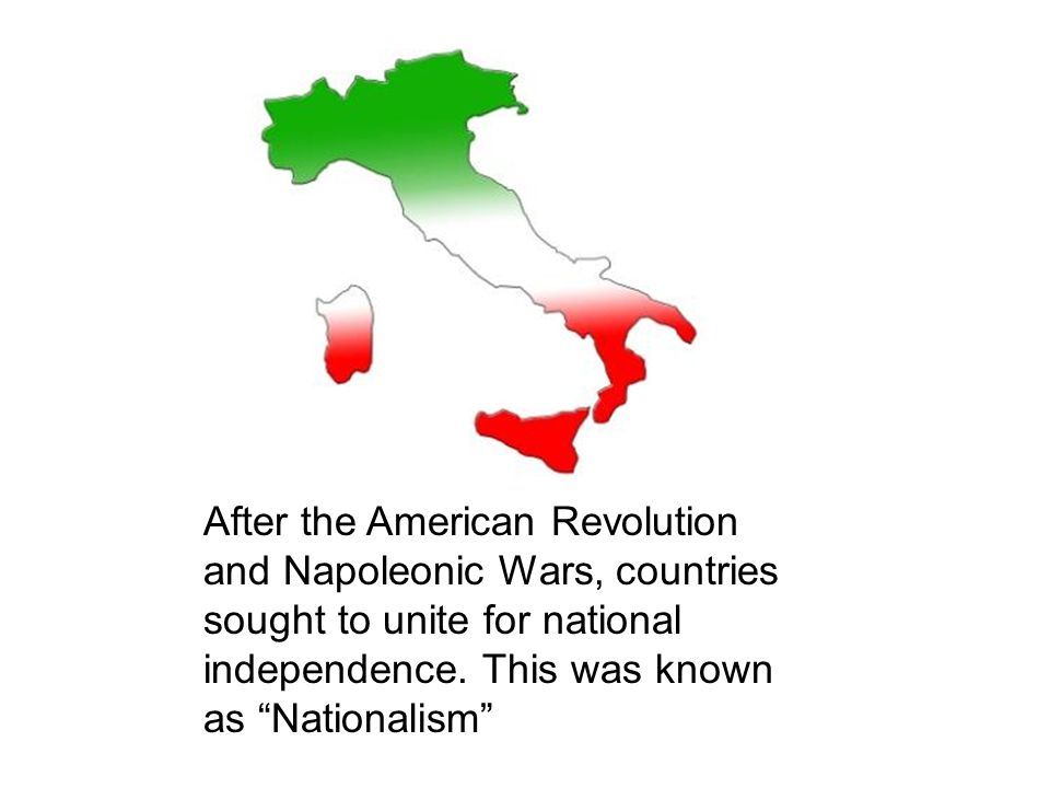 After the American Revolution and Napoleonic Wars, countries sought to unite for national independence.