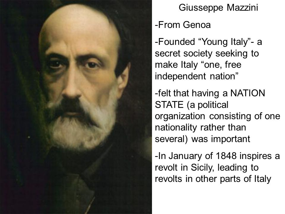Giusseppe Mazzini -From Genoa. -Founded Young Italy - a secret society seeking to make Italy one, free independent nation