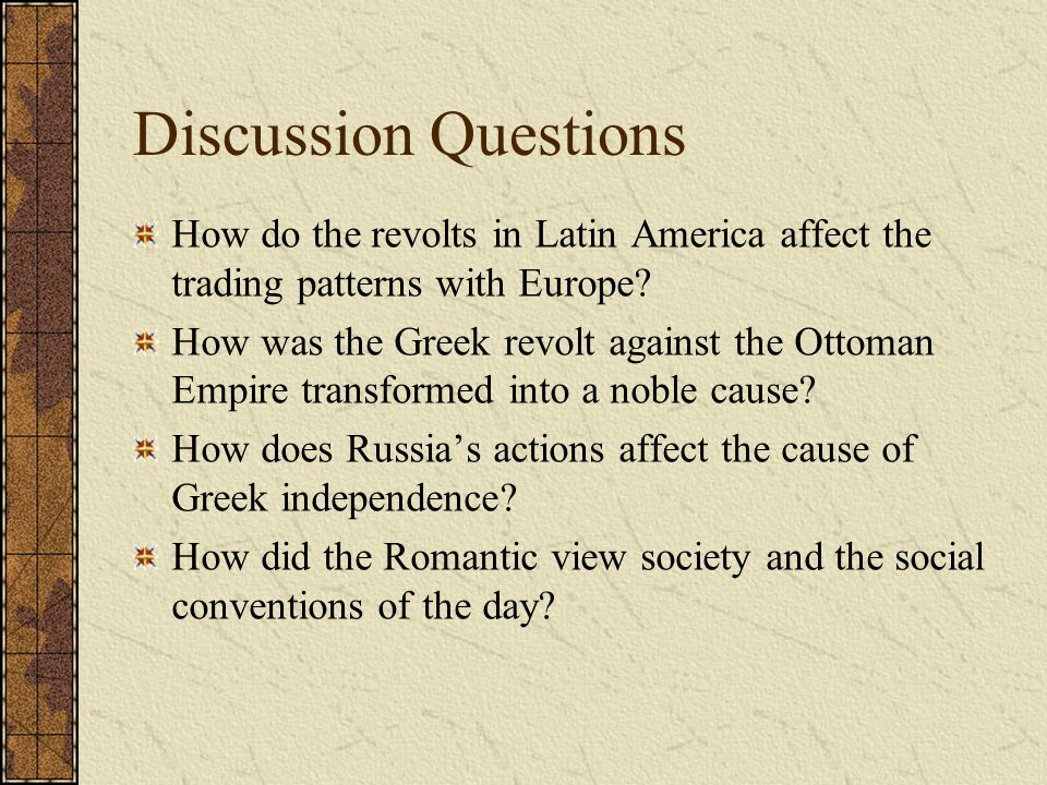 Discussion Questions How do the revolts in Latin America affect the trading patterns with Europe