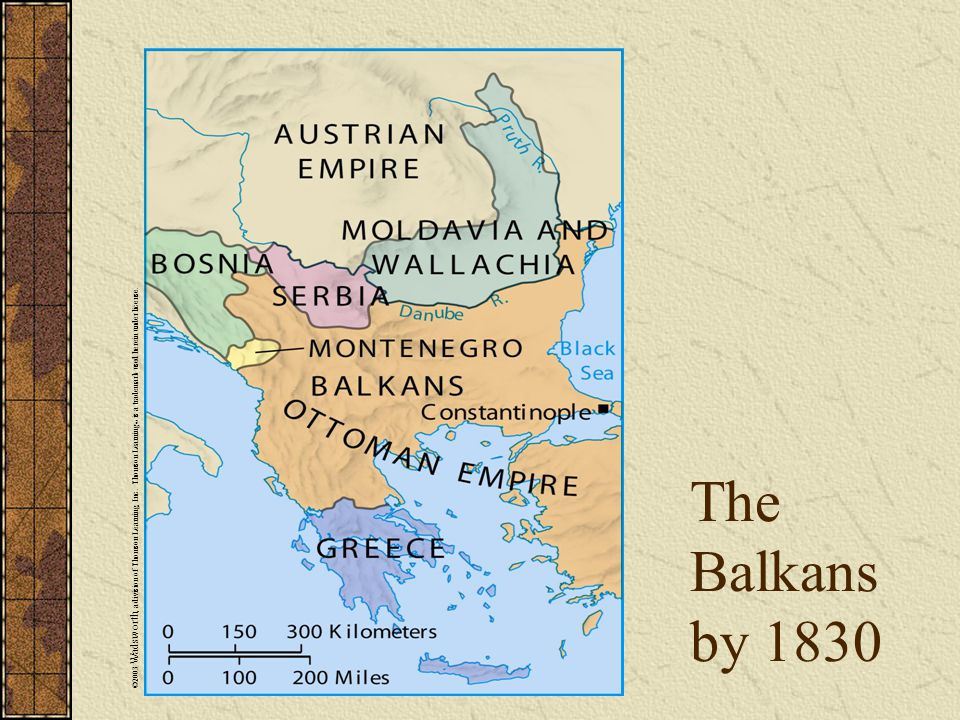 The Balkans by 1830 ©2003 Wadsworth, a division of Thomson Learning, Inc.