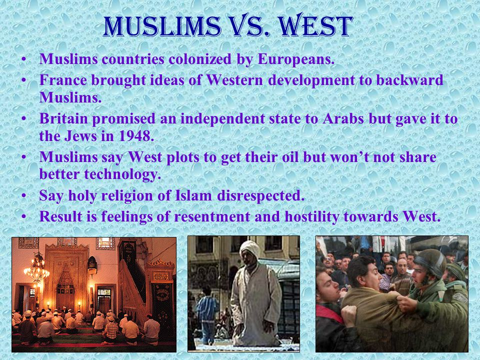 Muslims Vs. West Muslims countries colonized by Europeans.