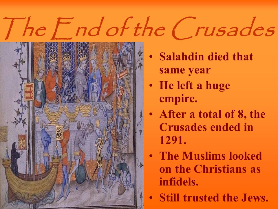 The End of the Crusades Salahdin died that same year