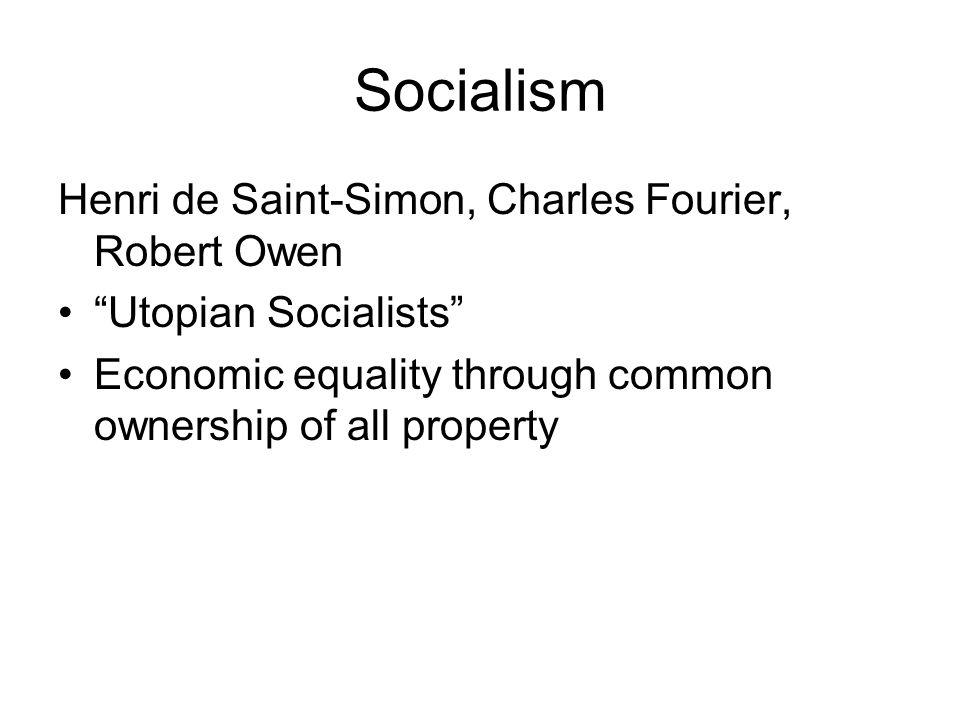 Socialism Henri de Saint-Simon, Charles Fourier, Robert Owen