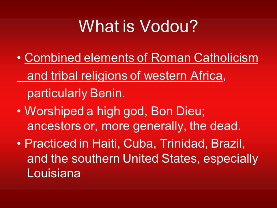 What is Vodou • Combined elements of Roman Catholicism