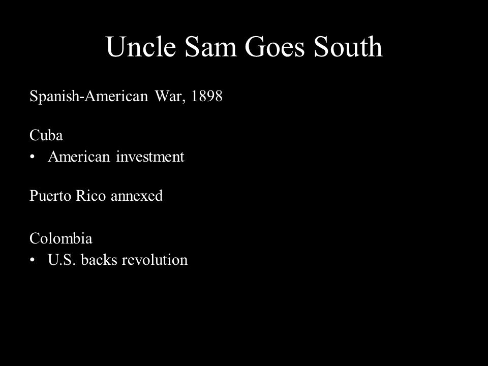 Uncle Sam Goes South Spanish-American War, 1898 Cuba