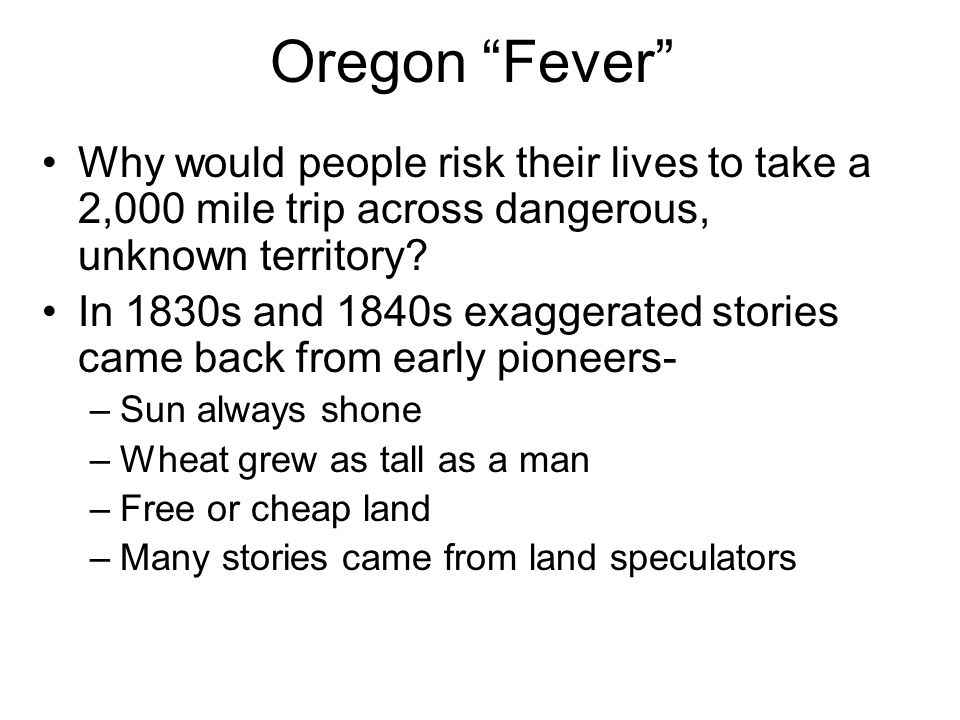 Oregon Fever Why would people risk their lives to take a 2,000 mile trip across dangerous, unknown territory