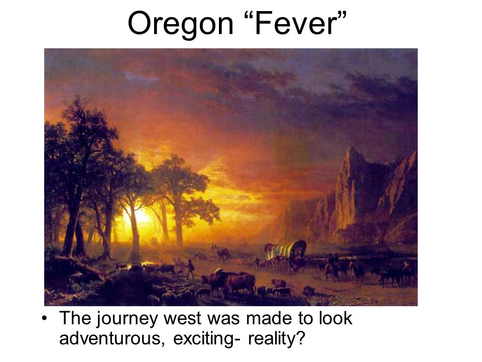 Oregon Fever The journey west was made to look adventurous, exciting- reality