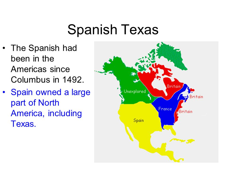 Spanish Texas The Spanish had been in the Americas since Columbus in 1492.