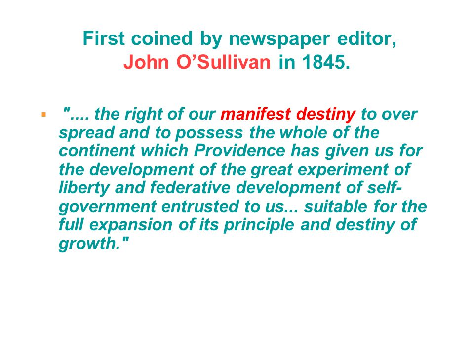 First coined by newspaper editor, John O'Sullivan in 1845.