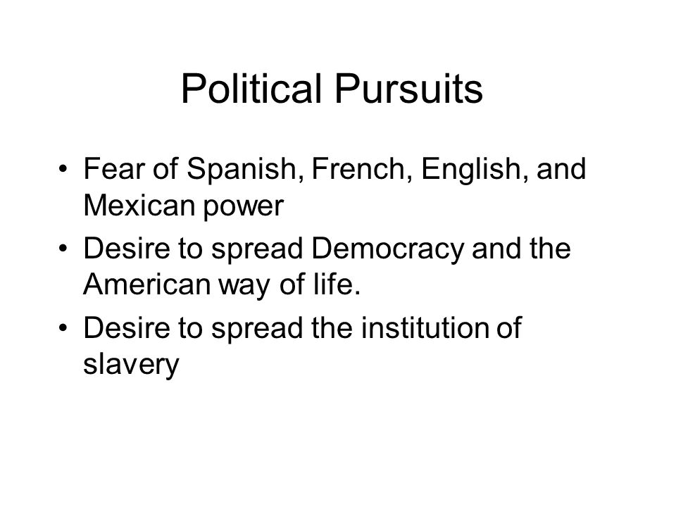 Political Pursuits Fear of Spanish, French, English, and Mexican power