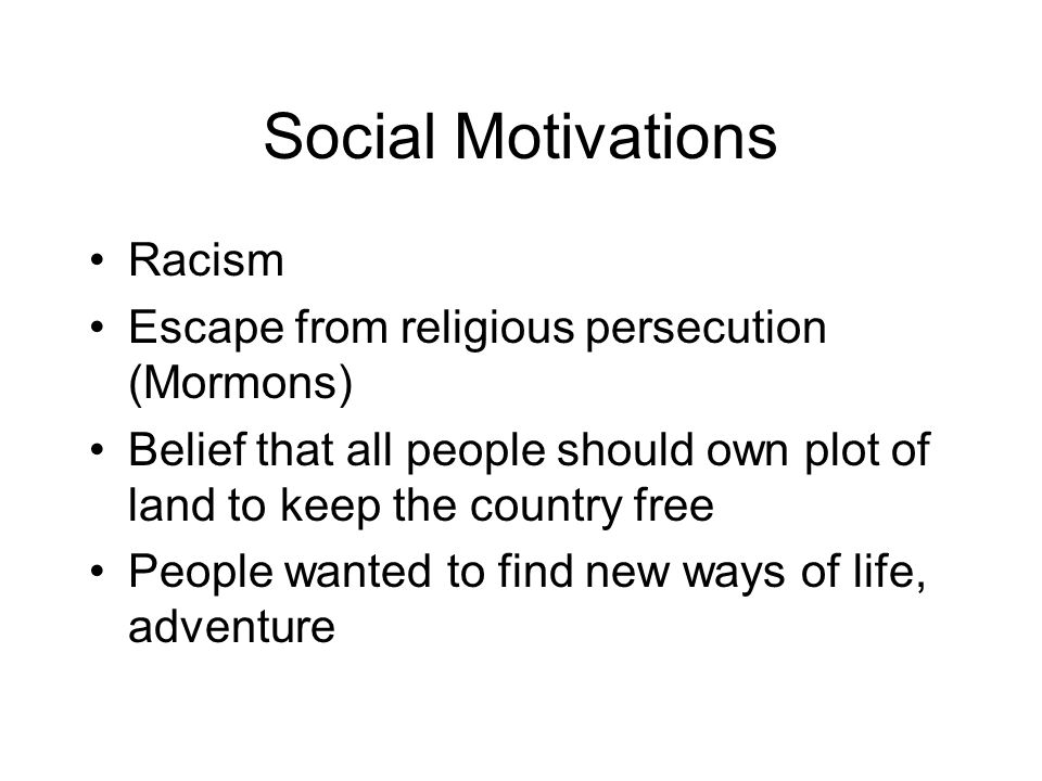 Social Motivations Racism Escape from religious persecution (Mormons)