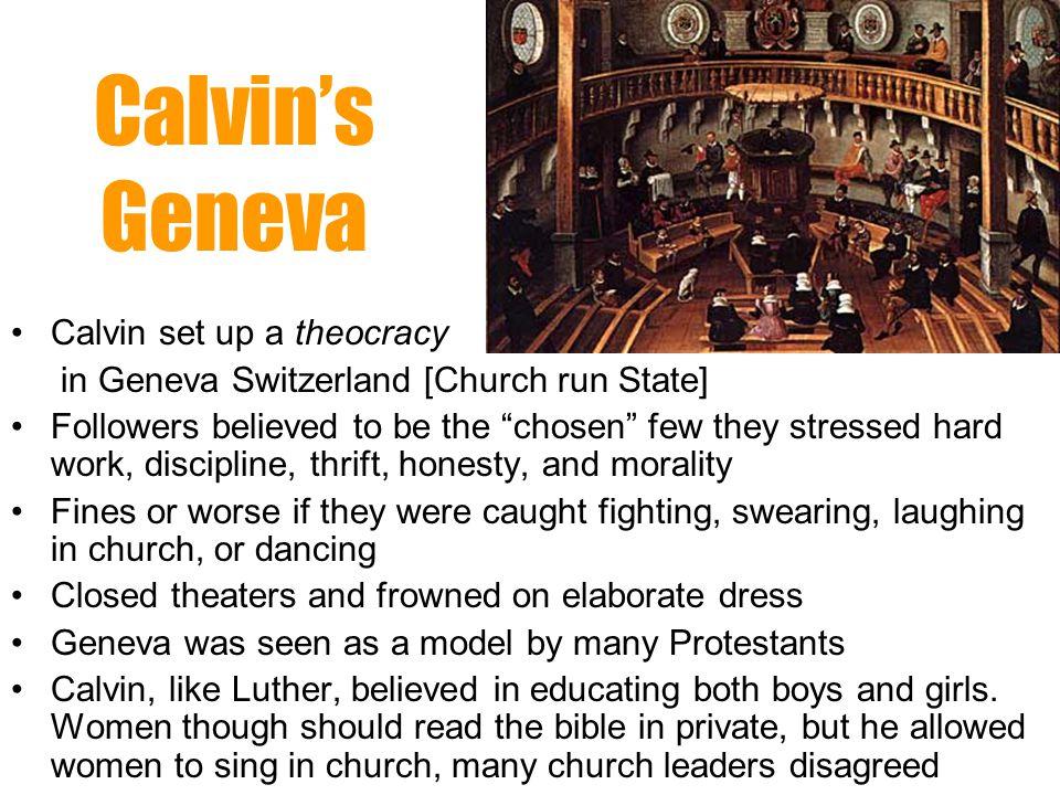 Calvin's Geneva Calvin set up a theocracy