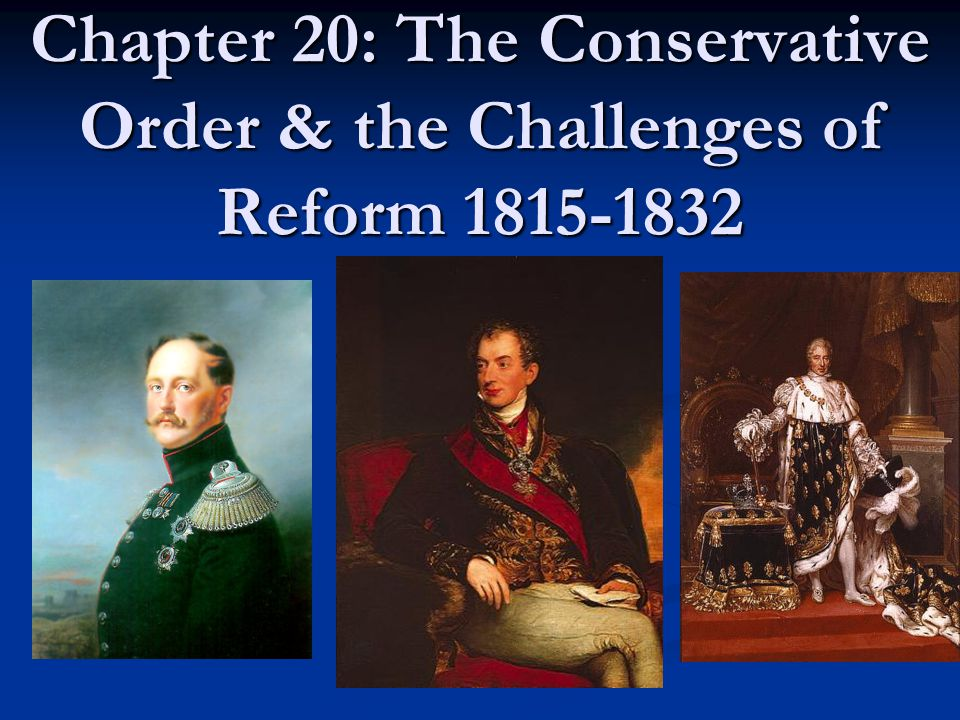 Chapter 20: The Conservative Order & the Challenges of Reform 1815-1832