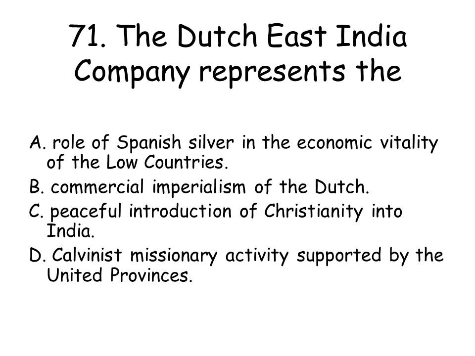 71. The Dutch East India Company represents the