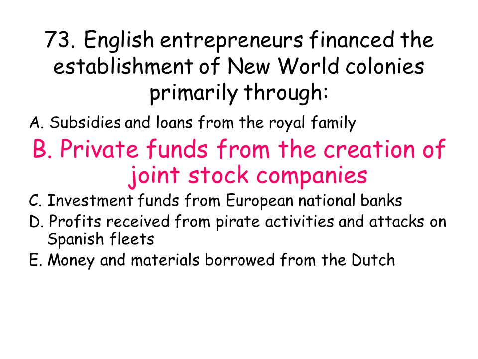 B. Private funds from the creation of joint stock companies