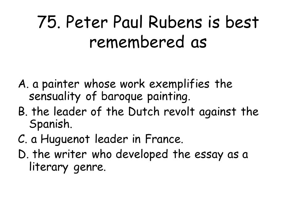 75. Peter Paul Rubens is best remembered as