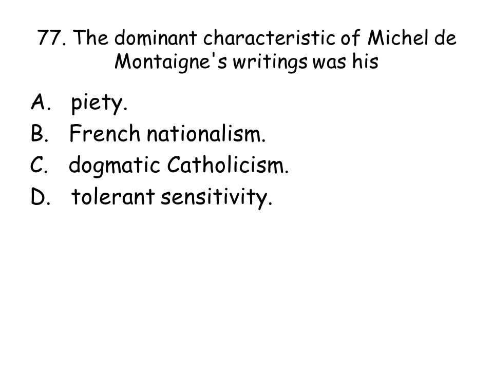 77. The dominant characteristic of Michel de Montaigne s writings was his