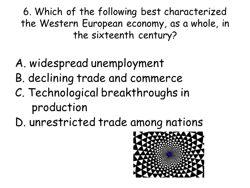 6. Which of the following best characterized the Western European economy, as a whole, in the sixteenth century