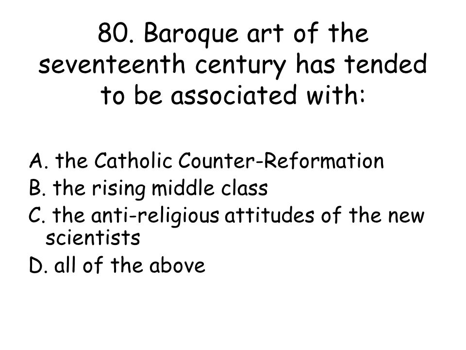 80. Baroque art of the seventeenth century has tended to be associated with: