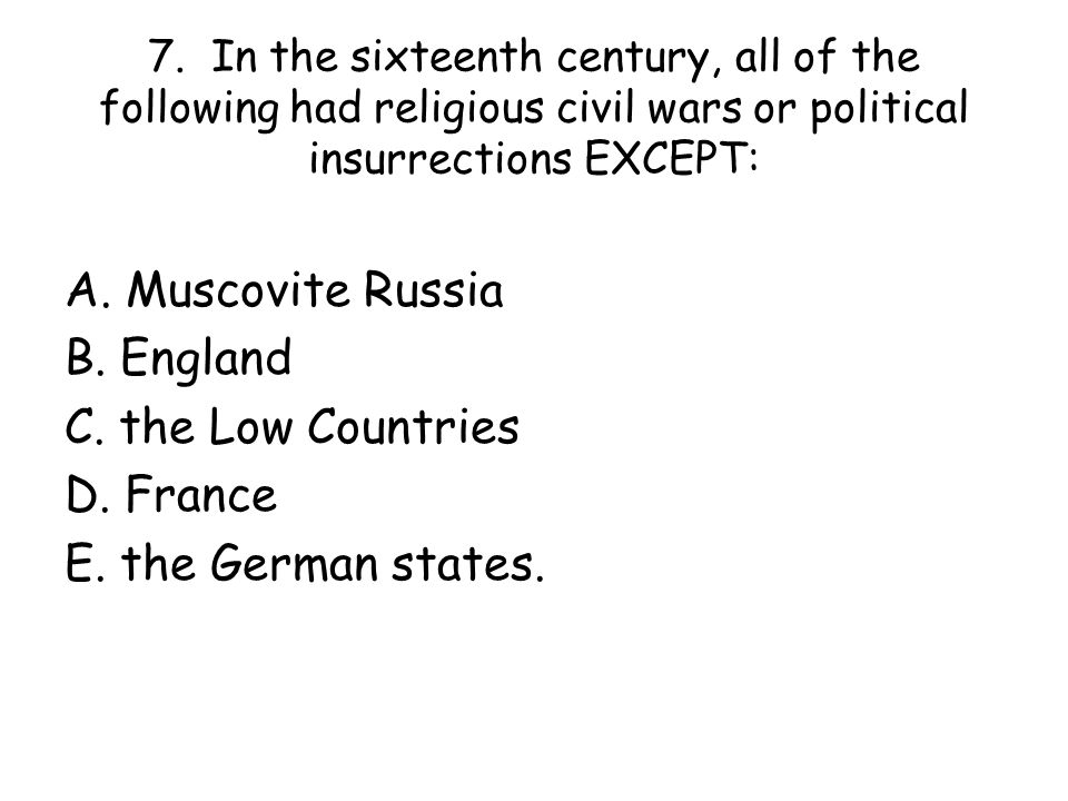 A. Muscovite Russia B. England C. the Low Countries D. France