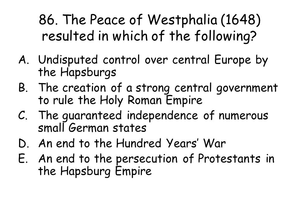 86. The Peace of Westphalia (1648) resulted in which of the following