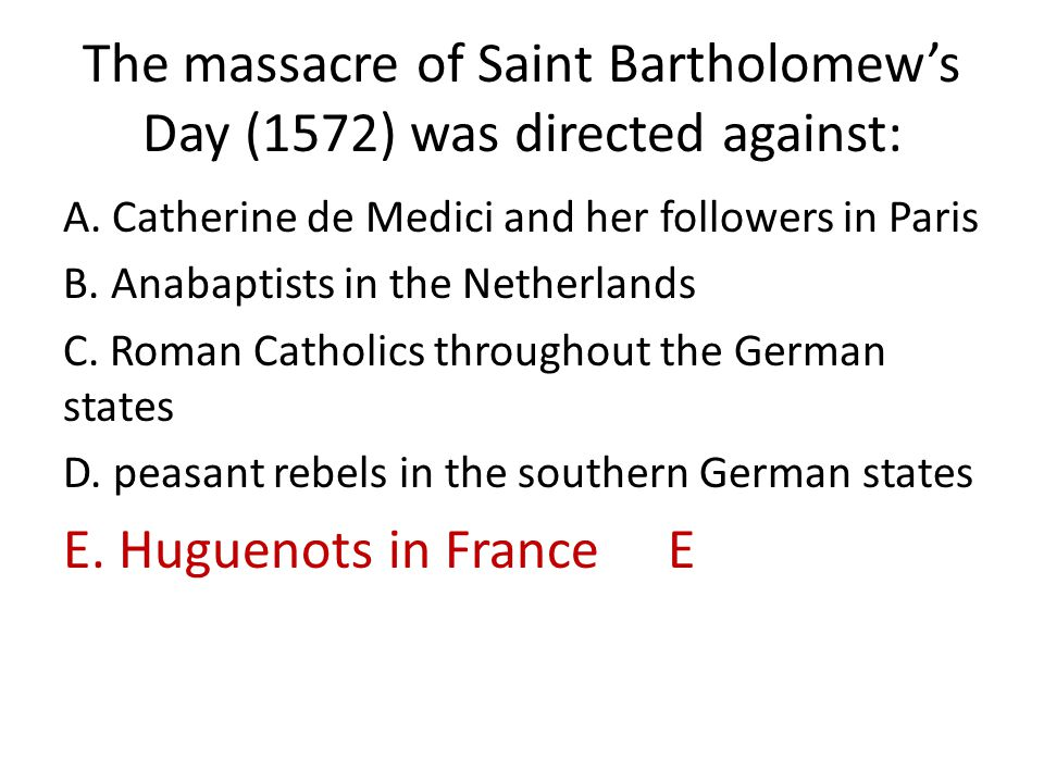 The massacre of Saint Bartholomew's Day (1572) was directed against: