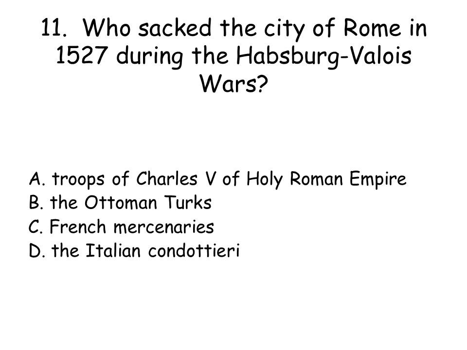 11. Who sacked the city of Rome in 1527 during the Habsburg-Valois Wars