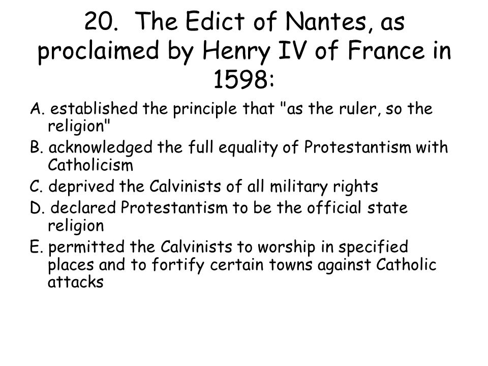 20. The Edict of Nantes, as proclaimed by Henry IV of France in 1598: