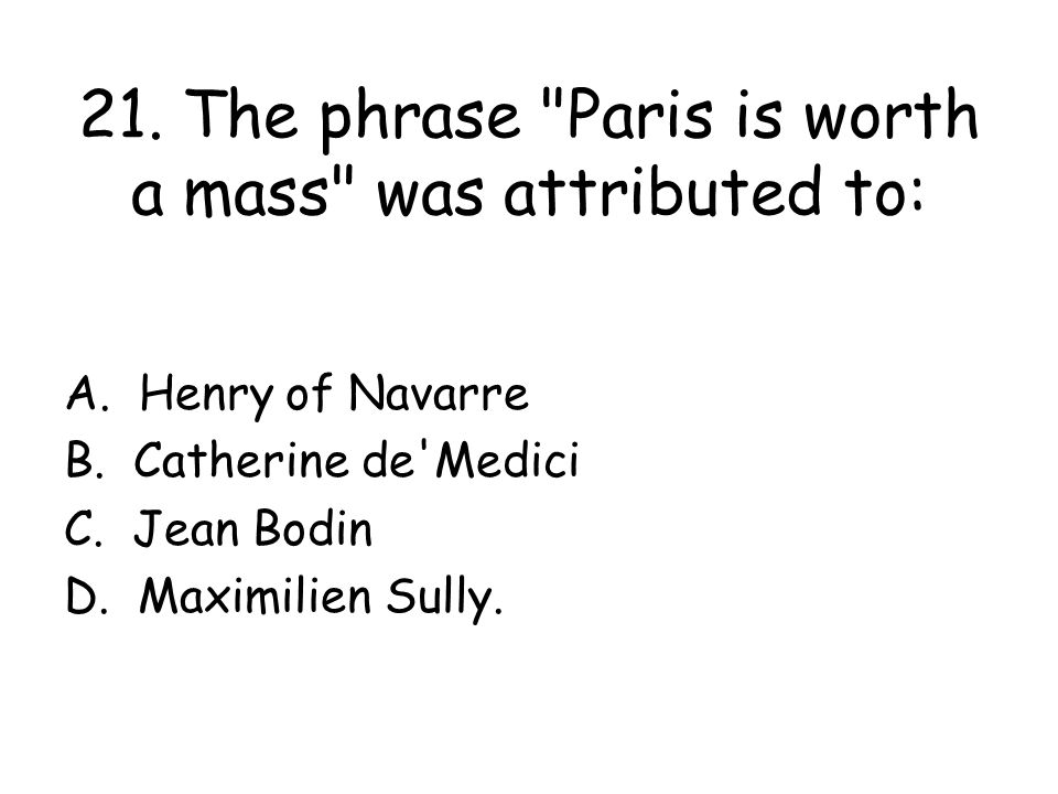 21. The phrase Paris is worth a mass was attributed to: