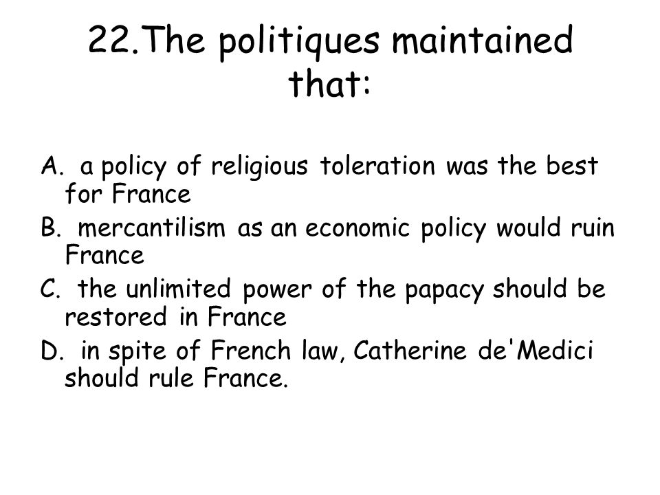 22.The politiques maintained that:
