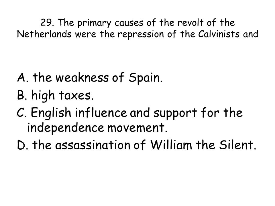 29. The primary causes of the revolt of the Netherlands were the repression of the Calvinists and