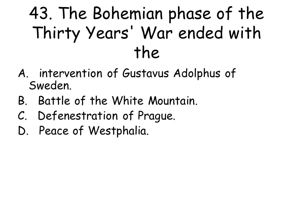 43. The Bohemian phase of the Thirty Years War ended with the
