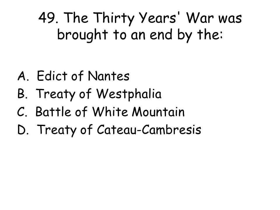 49. The Thirty Years War was brought to an end by the: