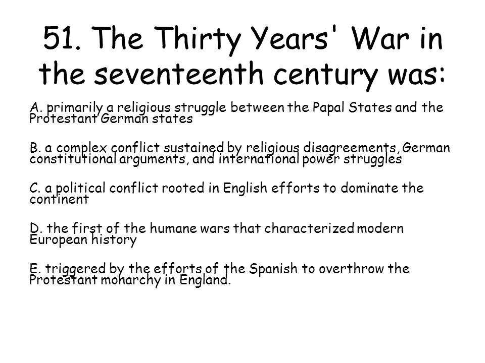51. The Thirty Years War in the seventeenth century was: