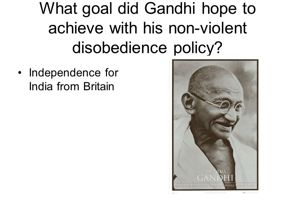 What goal did Gandhi hope to achieve with his non-violent disobedience policy