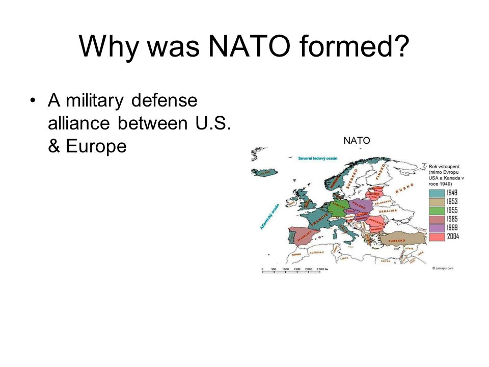 Why was NATO formed A military defense alliance between U.S. & Europe