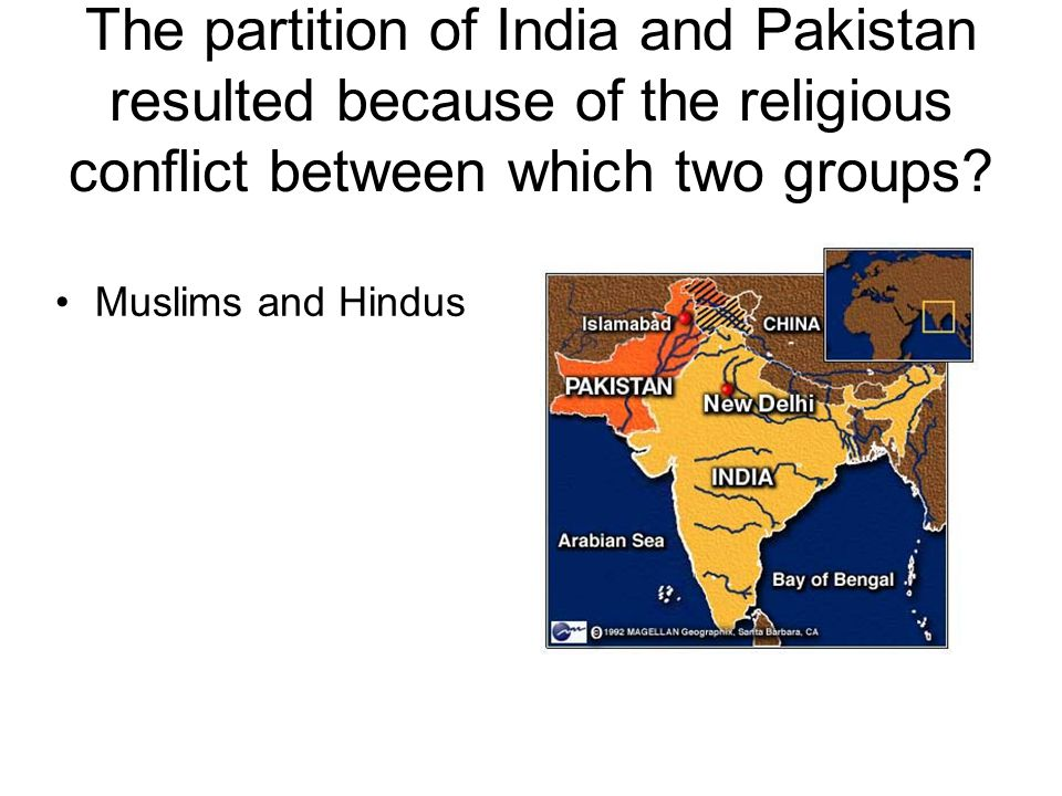 The partition of India and Pakistan resulted because of the religious conflict between which two groups
