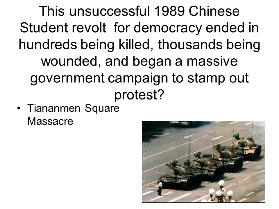 This unsuccessful 1989 Chinese Student revolt for democracy ended in hundreds being killed, thousands being wounded, and began a massive government campaign to stamp out protest