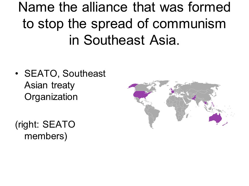 Name the alliance that was formed to stop the spread of communism in Southeast Asia.