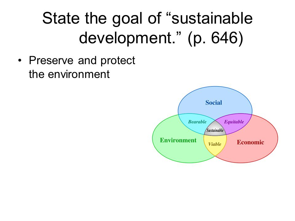 State the goal of sustainable development. (p. 646)