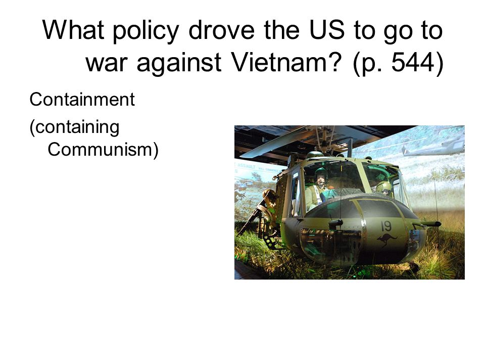 What policy drove the US to go to war against Vietnam (p. 544)